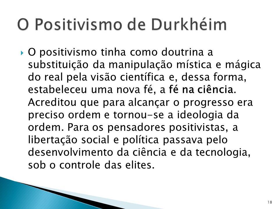 O positivismo tinha como doutrina a substituição da manipulação mística e mágica do real pela visão científica e, dessa forma, estabeleceu uma nova fé, a fé na ciência.