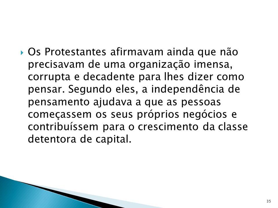 Os Protestantes afirmavam ainda que não precisavam de uma organização imensa, corrupta e decadente para lhes dizer como pensar.