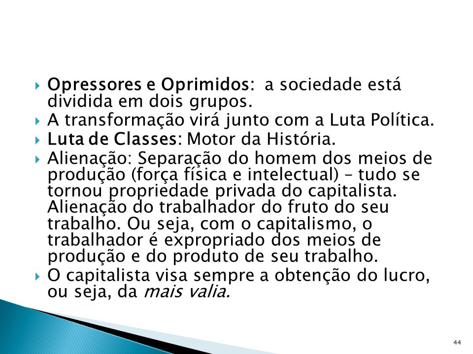 Opressores e Oprimidos: a sociedade está dividida em dois grupos. A transformação virá junto com a Luta Política. Luta de Classes: Motor da História.