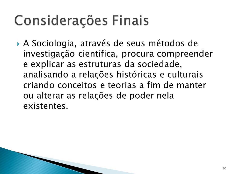 A Sociologia, através de seus métodos de investigação científica, procura compreender e explicar as estruturas da sociedade, analisando a relações his