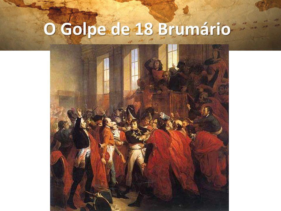 O 18 brumário: a formação do Consulado: Aliança Napoleão + Girondinos Objetivo: fim da revolução.