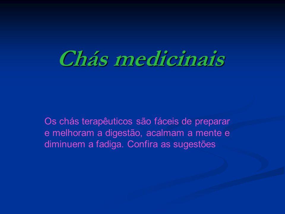 Chás medicinais Os chás terapêuticos são fáceis de preparar e melhoram a digestão, acalmam a mente e diminuem a fadiga. Confira as sugestões