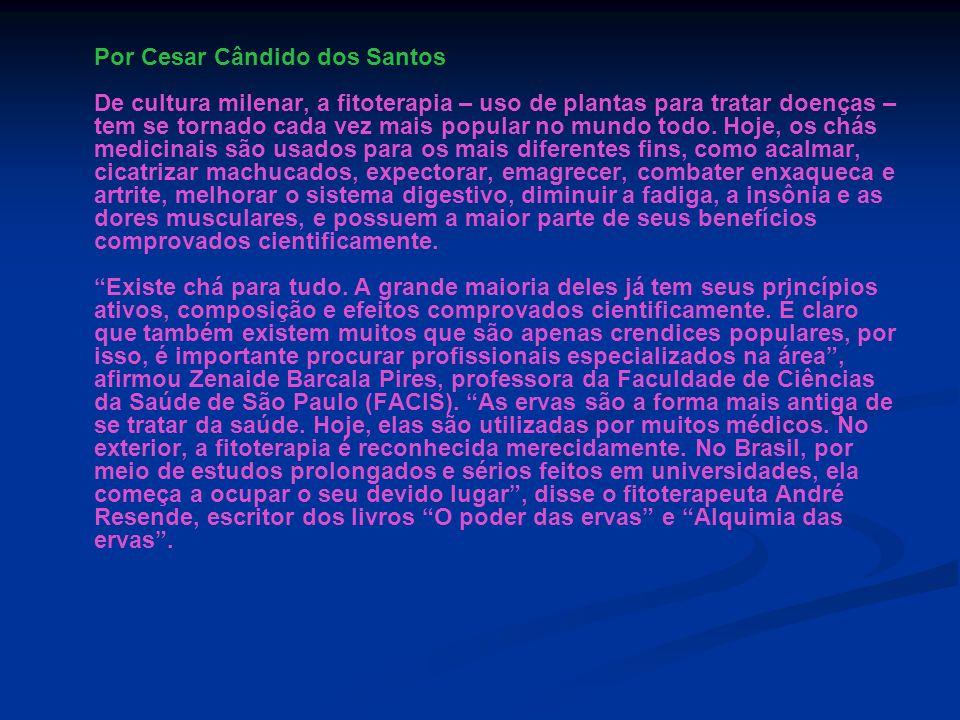Por Cesar Cândido dos Santos De cultura milenar, a fitoterapia – uso de plantas para tratar doenças – tem se tornado cada vez mais popular no mundo todo.