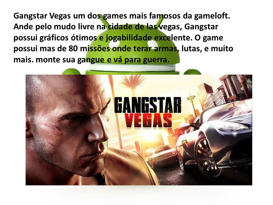 Gangstar Vegas um dos games mais famosos da gameloft. Ande pelo mudo livre na cidade de las vegas, Gangstar possui gráficos ótimos e jogabilidade exce