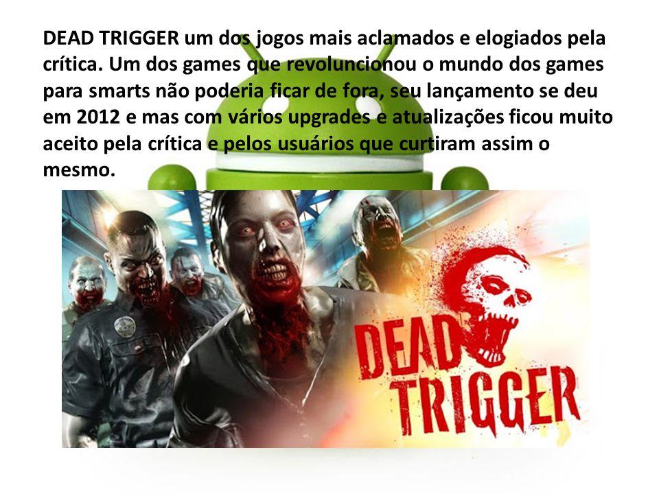 DEAD TRIGGER um dos jogos mais aclamados e elogiados pela crítica. Um dos games que revoluncionou o mundo dos games para smarts não poderia ficar de f