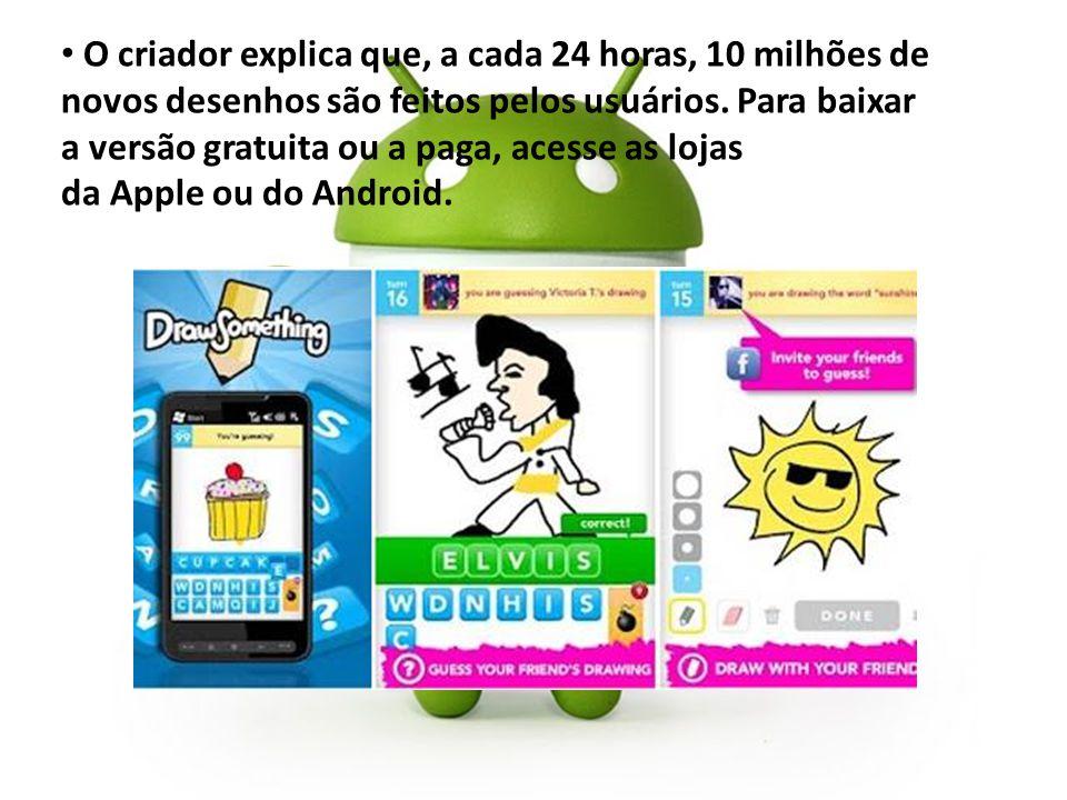 O criador explica que, a cada 24 horas, 10 milhões de novos desenhos são feitos pelos usuários.