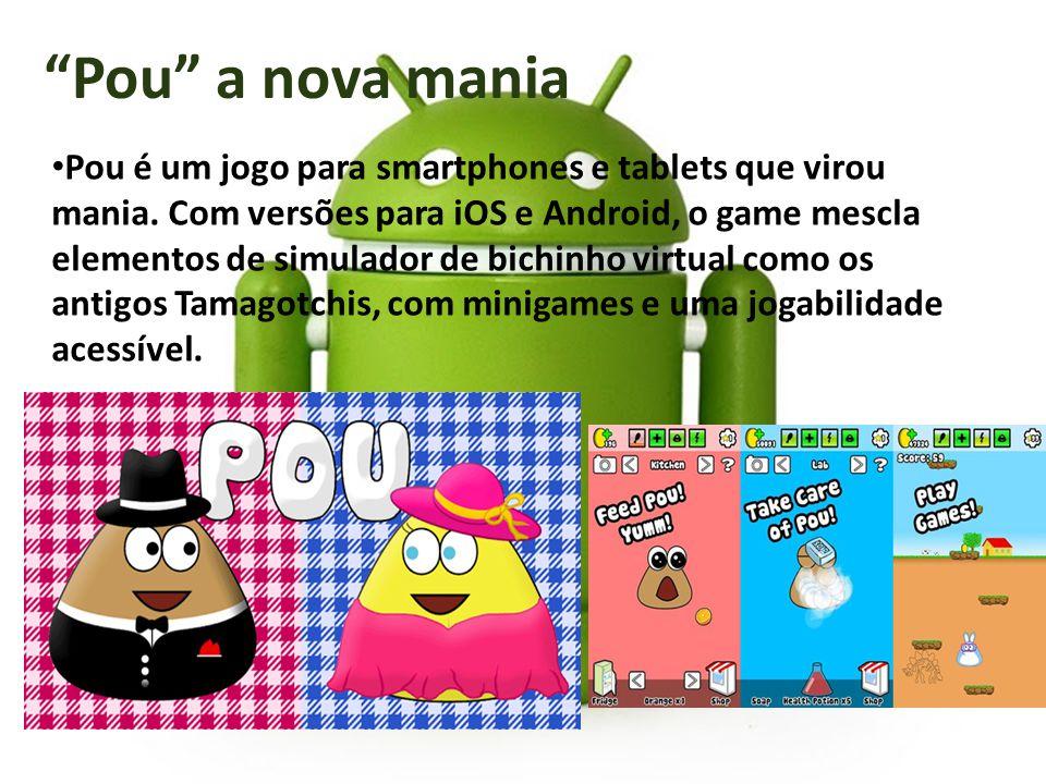 Pou é um jogo para smartphones e tablets que virou mania. Com versões para iOS e Android, o game mescla elementos de simulador de bichinho virtual com