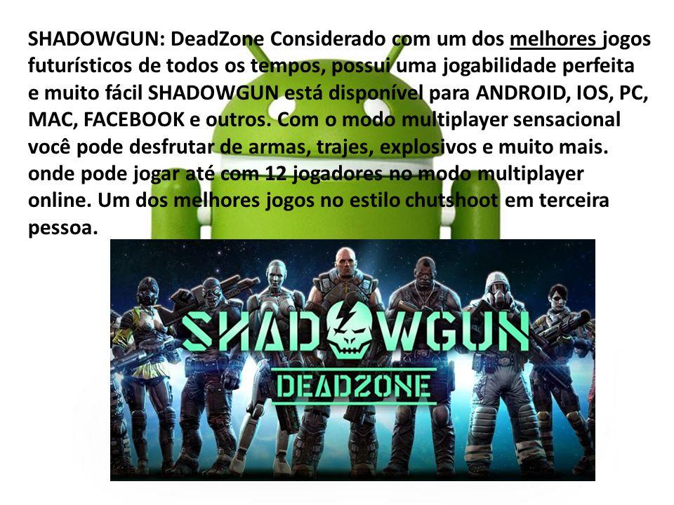 SHADOWGUN: DeadZone Considerado com um dos melhores jogos futurísticos de todos os tempos, possui uma jogabilidade perfeita e muito fácil SHADOWGUN está disponível para ANDROID, IOS, PC, MAC, FACEBOOK e outros.