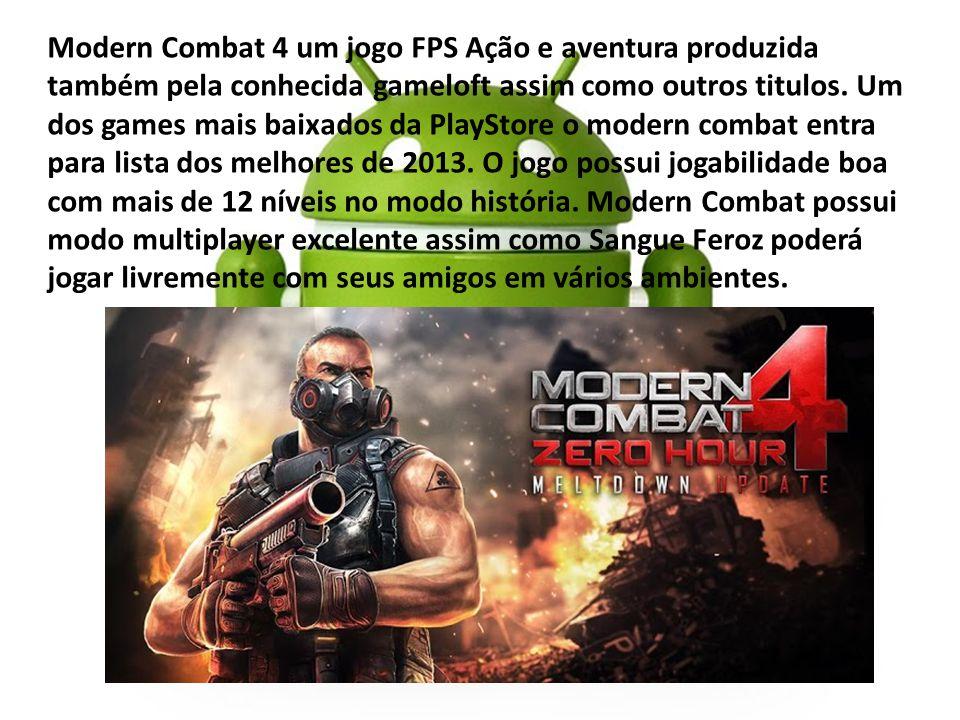 Modern Combat 4 um jogo FPS Ação e aventura produzida também pela conhecida gameloft assim como outros titulos. Um dos games mais baixados da PlayStor