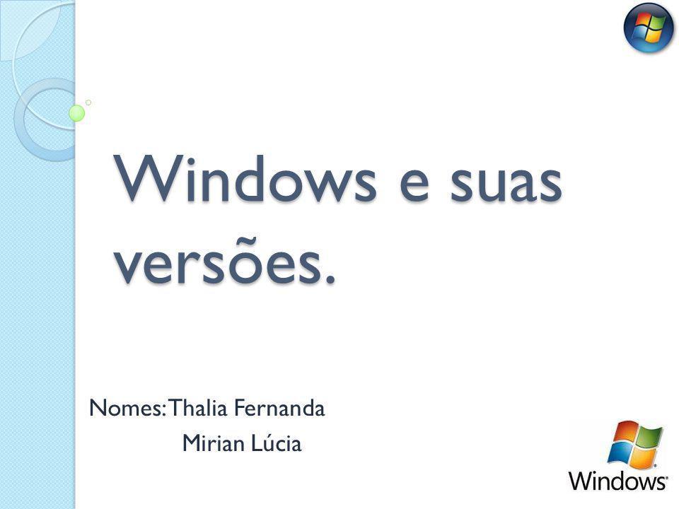 Windows e suas versões. Nomes: Thalia Fernanda Mirian Lúcia