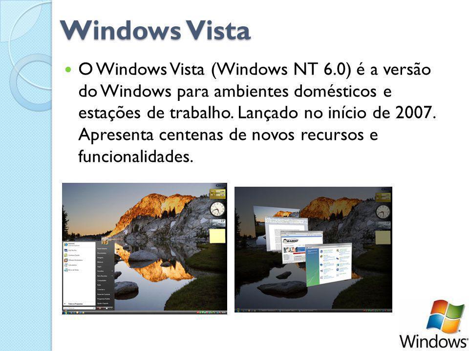 Windows Vista O Windows Vista (Windows NT 6.0) é a versão do Windows para ambientes domésticos e estações de trabalho.