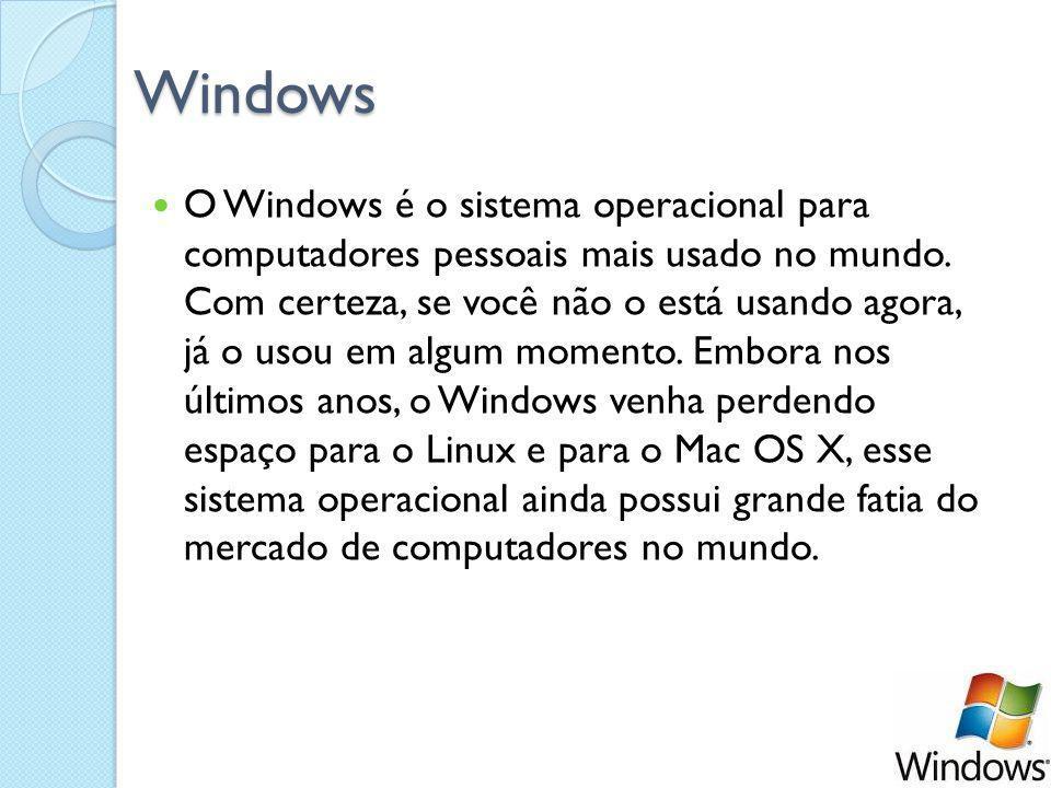 Windows O Windows é o sistema operacional para computadores pessoais mais usado no mundo.