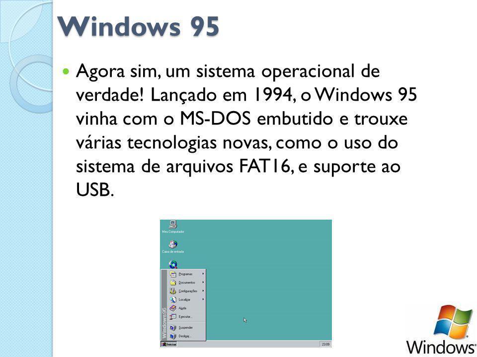 Windows 95 Agora sim, um sistema operacional de verdade.