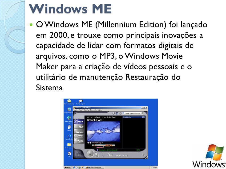 Windows ME Windows ME O Windows ME (Millennium Edition) foi lançado em 2000, e trouxe como principais inovações a capacidade de lidar com formatos digitais de arquivos, como o MP3, o Windows Movie Maker para a criação de vídeos pessoais e o utilitário de manutenção Restauração do Sistema