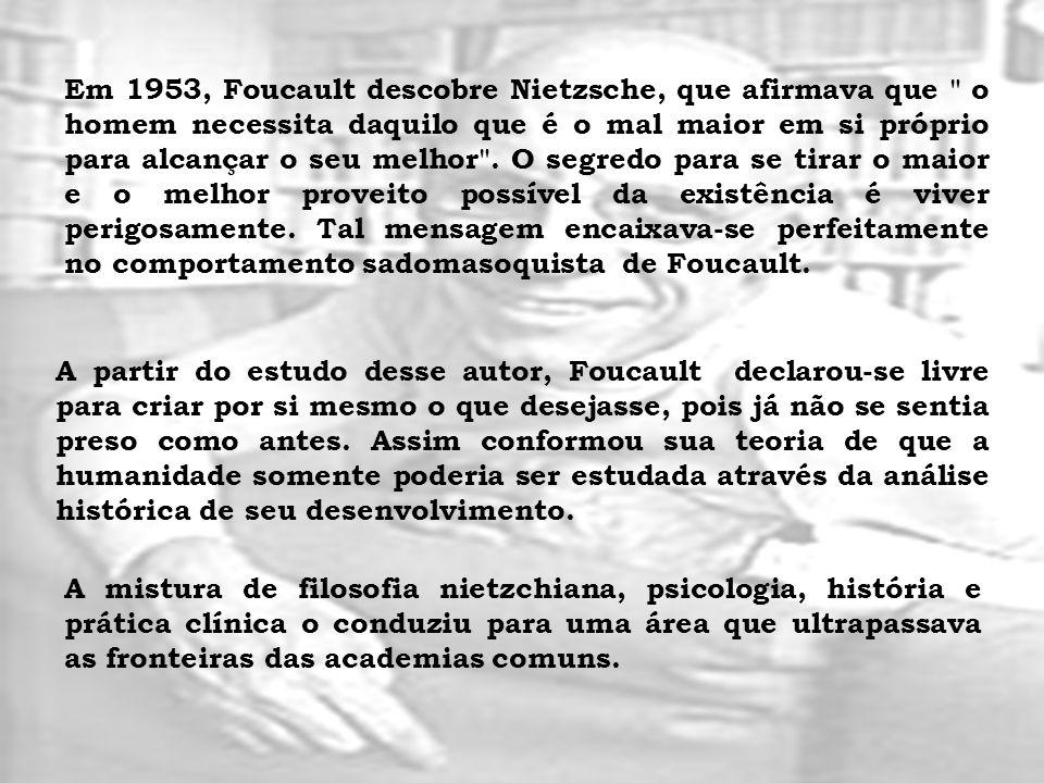 Em 1953, Foucault descobre Nietzsche, que afirmava que