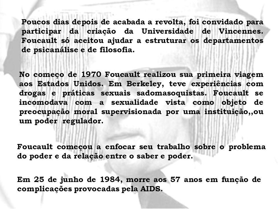 Poucos dias depois de acabada a revolta, foi convidado para participar da criação da Universidade de Vincennes. Foucault só aceitou ajudar a estrutura