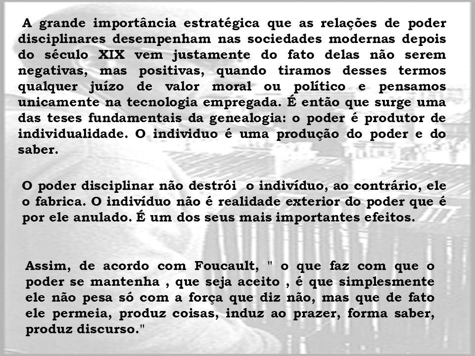 A grande importância estratégica que as relações de poder disciplinares desempenham nas sociedades modernas depois do século XIX vem justamente do fat