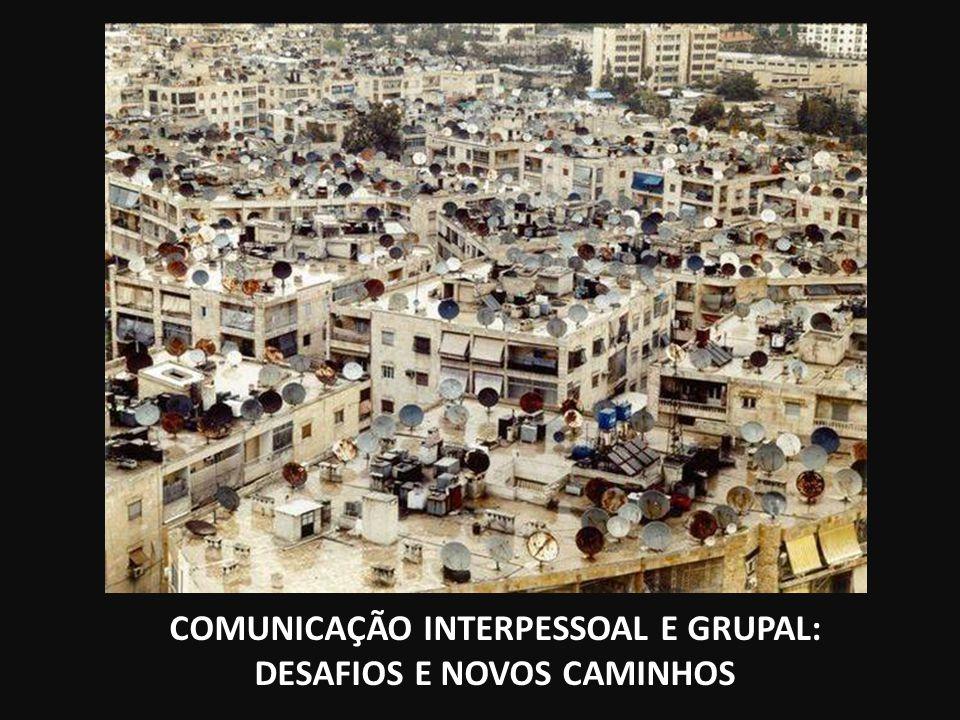 COMUNICAÇÃO INTERPESSOAL E GRUPAL: DESAFIOS E NOVOS CAMINHOS