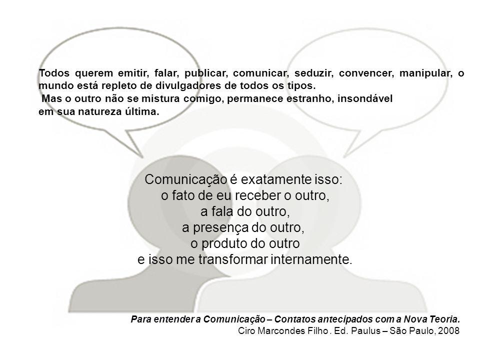 Para entender a Comunicação – Contatos antecipados com a Nova Teoria. Ciro Marcondes Filho. Ed. Paulus – São Paulo, 2008 Comunicação é exatamente isso