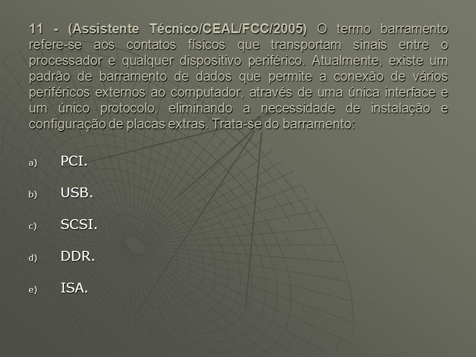 11 - (Assistente Técnico/CEAL/FCC/2005) O termo barramento refere-se aos contatos físicos que transportam sinais entre o processador e qualquer dispos