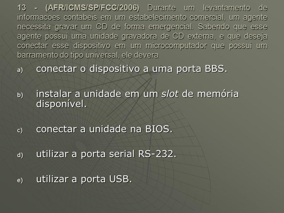 13 - (AFR/ICMS/SP/FCC/2006) Durante um levantamento de informacoes contabeis em um estabelecimento comercial, um agente necessita gravar um CD de form