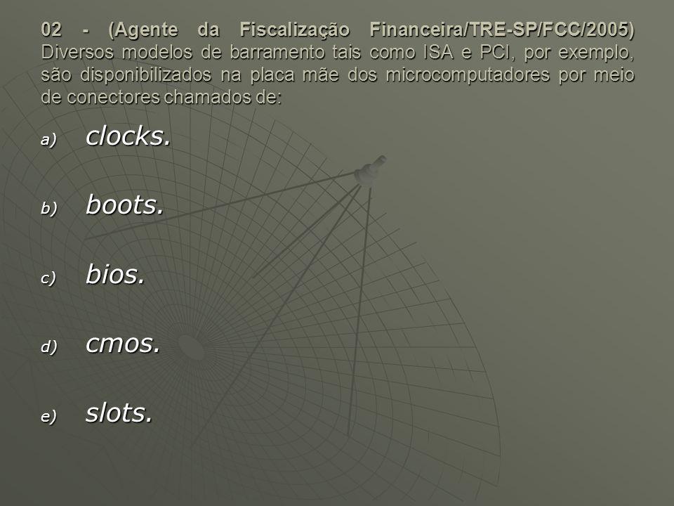 02 - (Agente da Fiscalização Financeira/TRE-SP/FCC/2005) Diversos modelos de barramento tais como ISA e PCI, por exemplo, são disponibilizados na plac