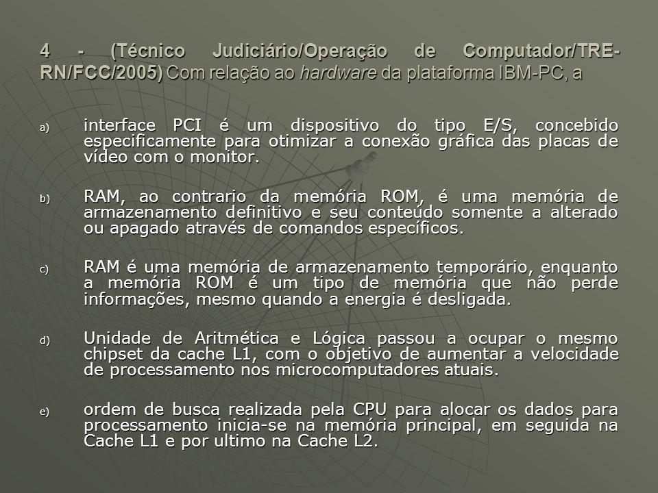 5 - (Técnico Judiciário/Operação de Computador/TRE- RN/FCC/2005) O termo barramento refere-se as interfaces que transportam sinais entre o processador e qualquer dispositivo periférico.