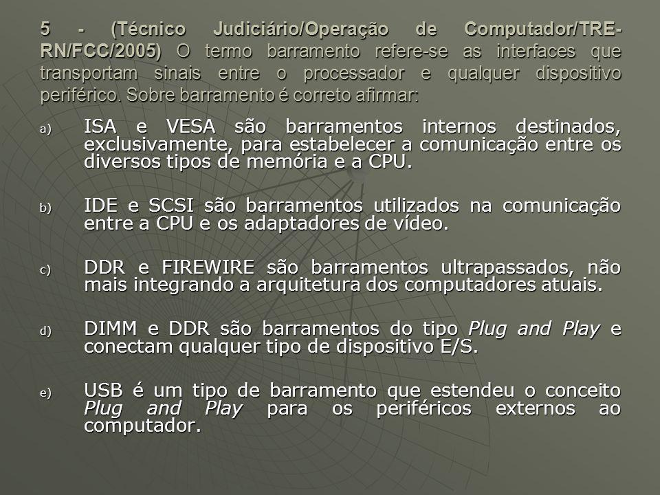 5 - (Técnico Judiciário/Operação de Computador/TRE- RN/FCC/2005) O termo barramento refere-se as interfaces que transportam sinais entre o processador