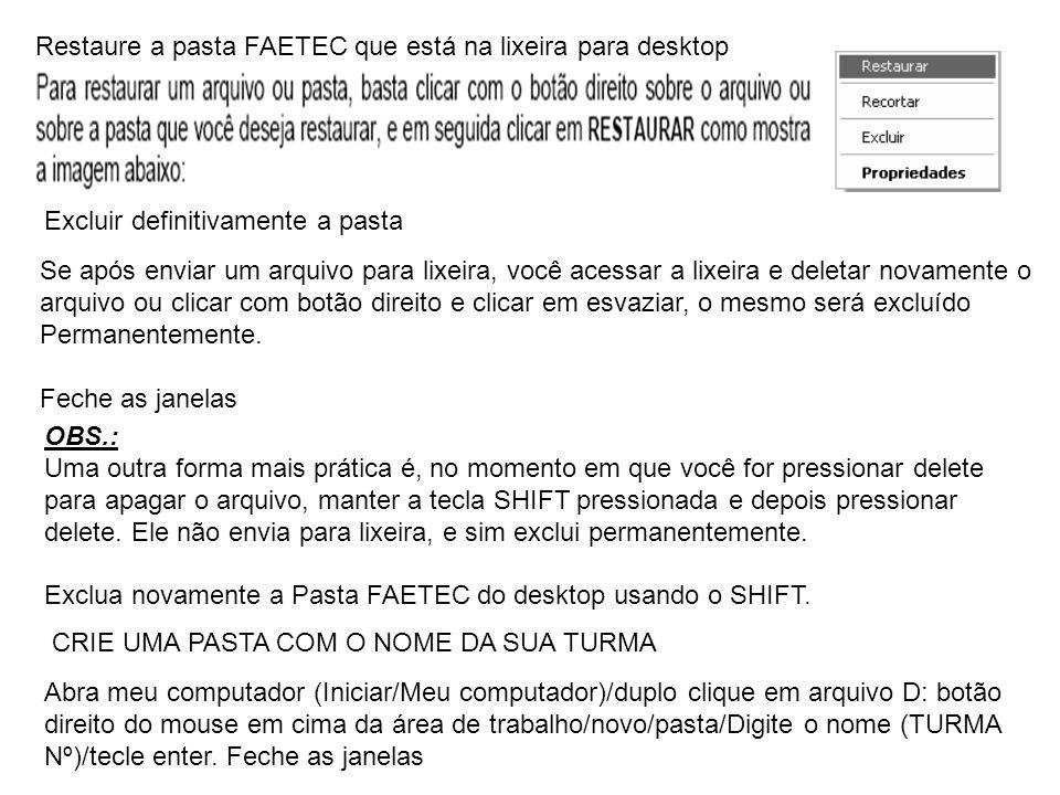 Restaure a pasta FAETEC que está na lixeira para desktop Excluir definitivamente a pasta Se após enviar um arquivo para lixeira, você acessar a lixeir