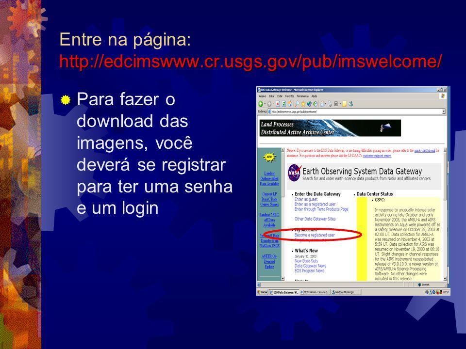http://edcimswww.cr.usgs.gov/pub/imswelcome/ Entre na página: http://edcimswww.cr.usgs.gov/pub/imswelcome/ Para fazer o download das imagens, você dev