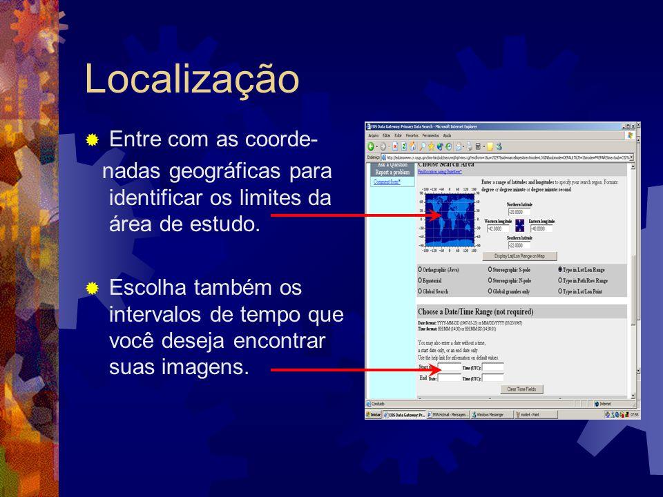 Localização Entre com as coorde- nadas geográficas para identificar os limites da área de estudo. Escolha também os intervalos de tempo que você desej