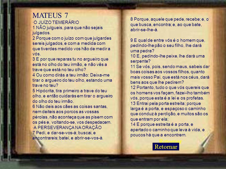 MATEUS 7 ·O JUÍZO TEMERÁRIO 1 NÃO julgueis, para que não sejais julgados. 2 Porque com o juízo com que julgardes sereis julgados, e com a medida com q