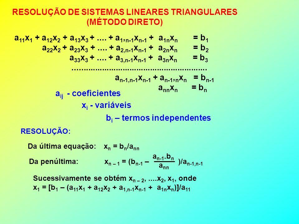 RESOLUÇÃO DE SISTEMAS LINEARES TRIANGULARES (MÉTODO DIRETO) a 11 x 1 + a 12 x 2 + a 13 x 3 +....