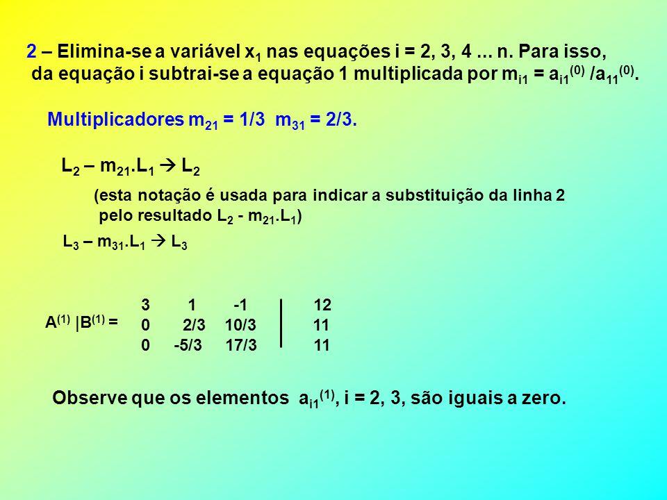 2 – Elimina-se a variável x 1 nas equações i = 2, 3, 4...