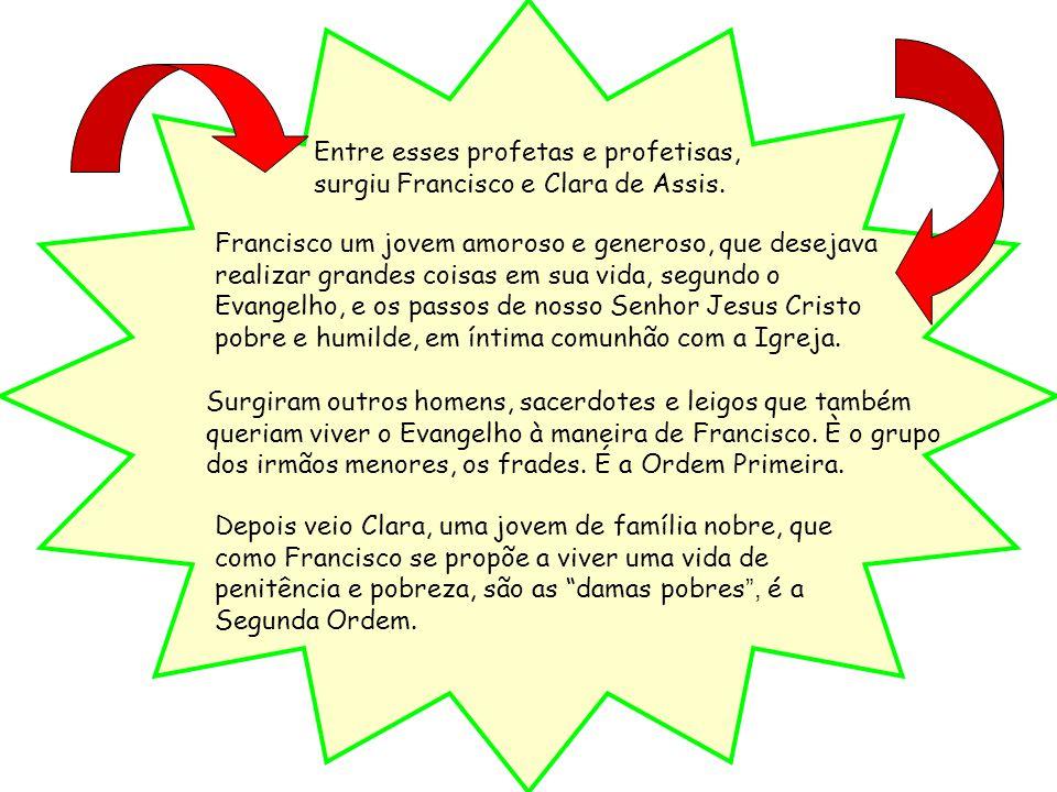 Entre esses profetas e profetisas, surgiu Francisco e Clara de Assis.