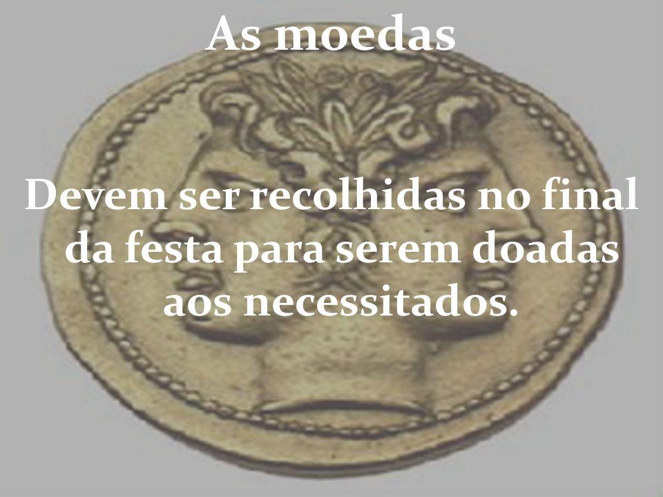 As moedas Devem ser recolhidas no final da festa para serem doadas aos necessitados.