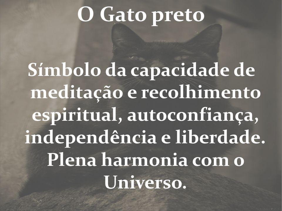 O Gato preto Símbolo da capacidade de meditação e recolhimento espiritual, autoconfiança, independência e liberdade. Plena harmonia com o Universo.