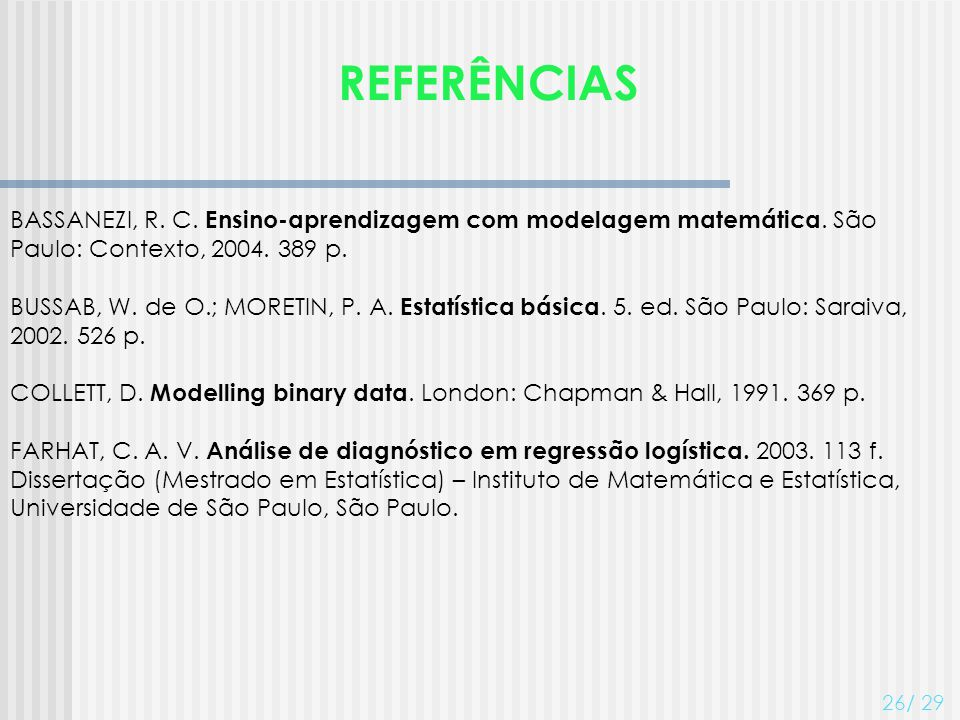 REFERÊNCIAS 27/ 29 HOSMER, D.W.; LEMESHOW, S. Applied logistic regression.