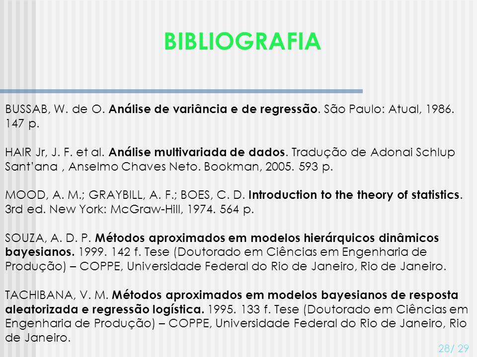 BIBLIOGRAFIA 28/ 29 BUSSAB, W. de O. Análise de variância e de regressão. São Paulo: Atual, 1986. 147 p. HAIR Jr, J. F. et al. Análise multivariada de
