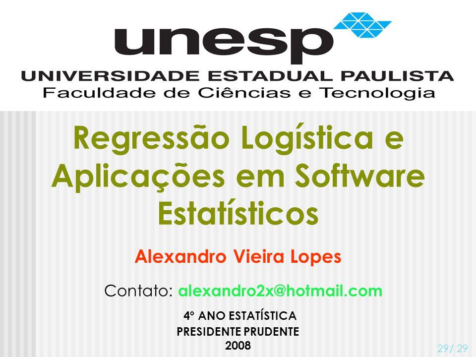 Alexandro Vieira Lopes PRESIDENTE PRUDENTE 2008 4º ANO ESTATÍSTICA Contato: alexandro2x@hotmail.com Regressão Logística e Aplicações em Software Estat