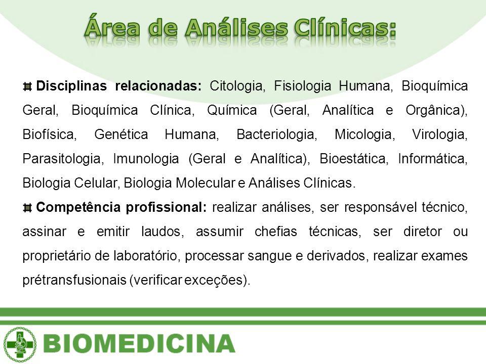 Disciplinas relacionadas: Citologia, Fisiologia Humana, Bioquímica Geral, Bioquímica Clínica, Química (Geral, Analítica e Orgânica), Biofísica, Genéti