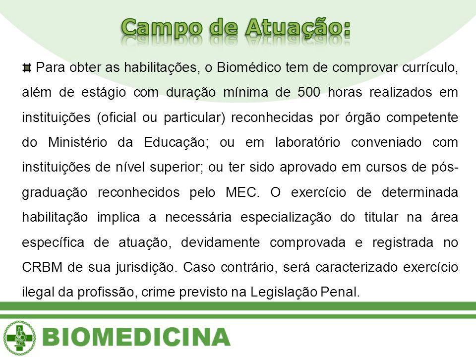 Para obter as habilitações, o Biomédico tem de comprovar currículo, além de estágio com duração mínima de 500 horas realizados em instituições (oficia