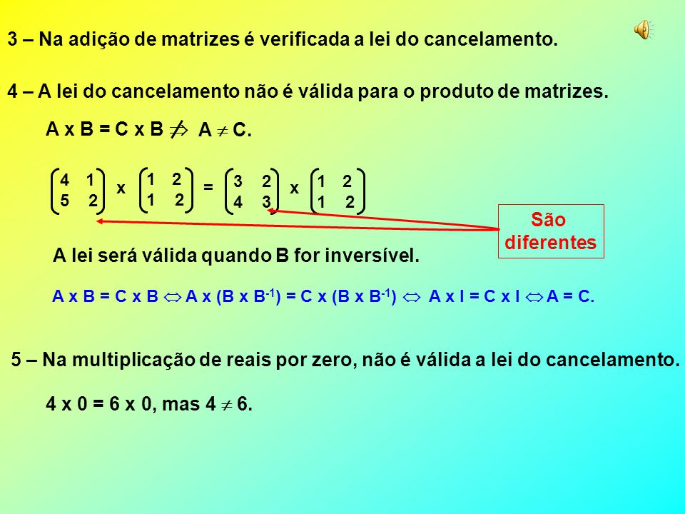 3 – Na adição de matrizes é verificada a lei do cancelamento.