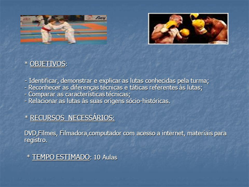 * OBJETIVOS : - Identificar, demonstrar e explicar as lutas conhecidas pela turma; - Reconhecer as diferenças técnicas e táticas referentes às lutas;