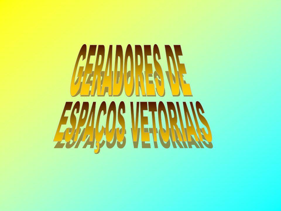 GERADORES DE UM ESPAÇO VETORIAL Sejam os vetores: (2, 1) e (3, 2) de R 2.