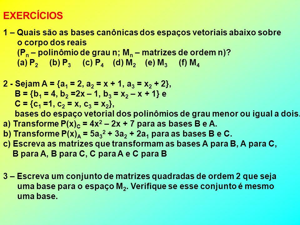 {v 1 = 2t 3 + t; v 2 = t 2 + 2t – 1; v 3 = t + 2; v 4 = 5} Base P 3 = at 3 + bt 2 + ct + d Xv 1 + Yv 2 + Zv 3 + Wv 4 = P 3 Polinômios Equação: X.(2t 3