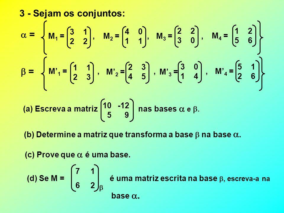 2 - Sejam A = {a 1 = 2, a 2 = x + 1, a 3 = x 2 + 2}, B = {b 1 = 4, b 2 =2x – 1, b 3 = x 2 – x + 1} e C = {c 1 =1, c 2 = x, c 3 = x 2 }, bases do espaç