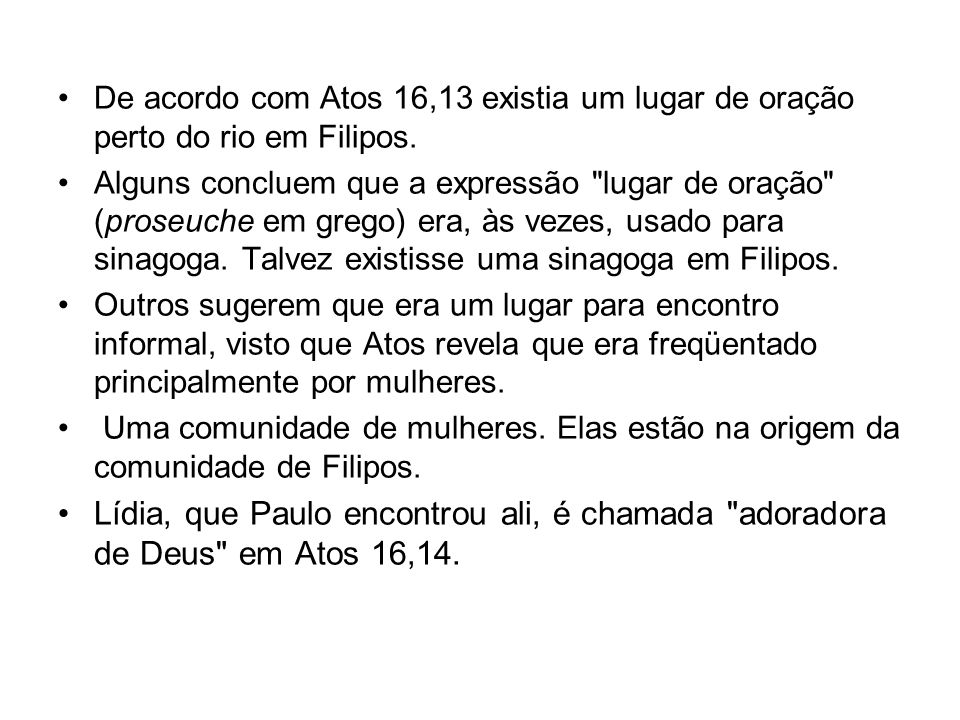 De acordo com Atos 16,13 existia um lugar de oração perto do rio em Filipos. Alguns concluem que a expressão