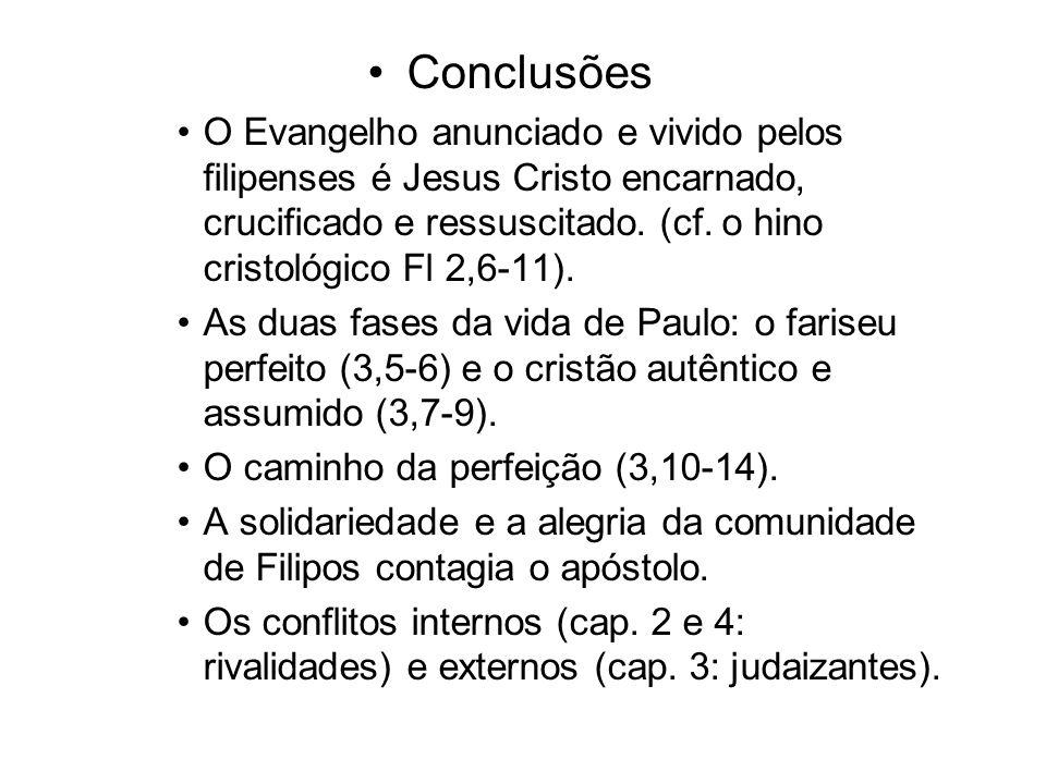 Conclusões O Evangelho anunciado e vivido pelos filipenses é Jesus Cristo encarnado, crucificado e ressuscitado. (cf. o hino cristológico Fl 2,6-11).
