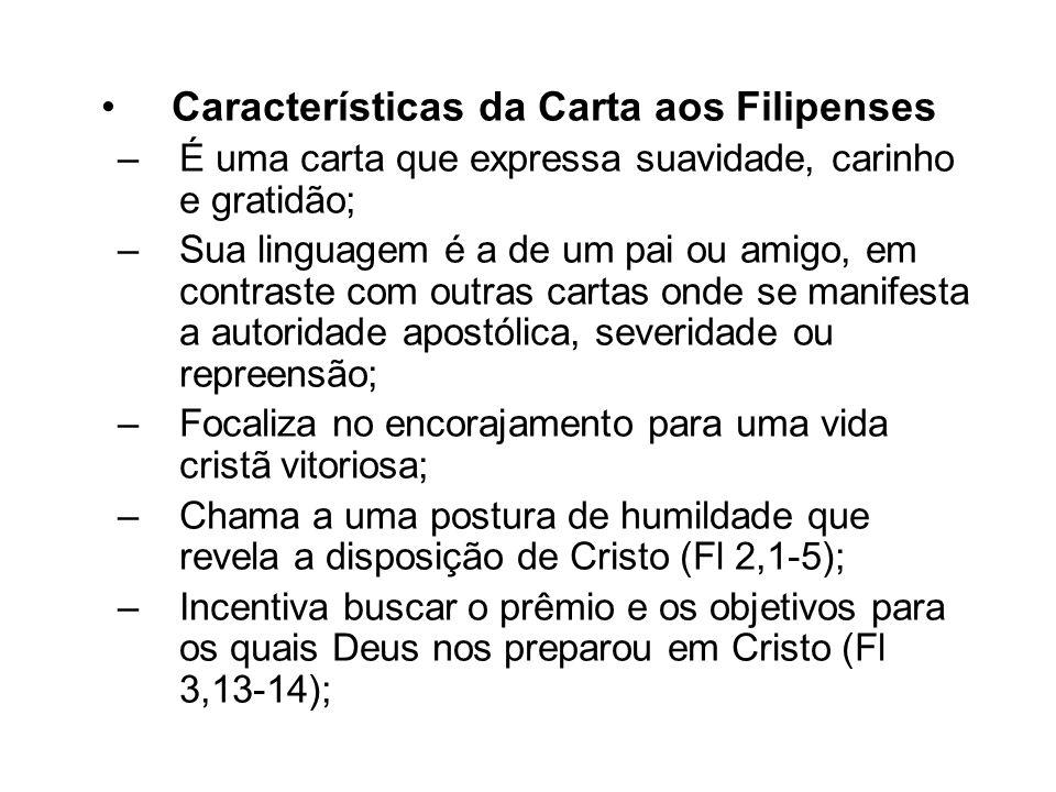 Características da Carta aos Filipenses –É uma carta que expressa suavidade, carinho e gratidão; –Sua linguagem é a de um pai ou amigo, em contraste c